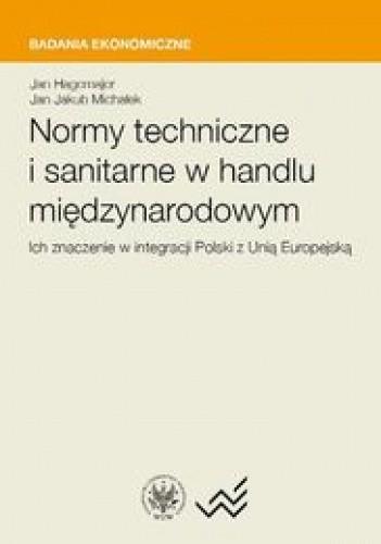 Okładka książki Normy techniczne i sanitarne w handlu międzynarodowym. Ich znaczenie w integracji Polski z Unią