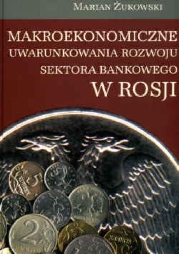 Okładka książki Makroekonomiczne uwarunkowania rozwoju sektora bankowego w Rosji