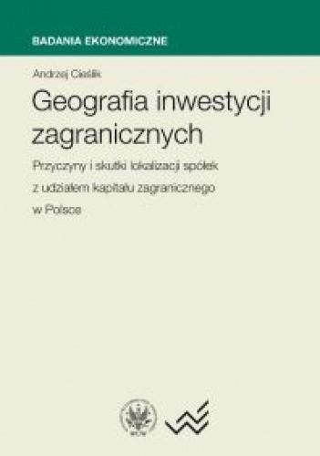 Okładka książki Geografia Inwestycji zagranicznych. Przyczyny i skutki lokalizacji spółek z udziałem kapitału za