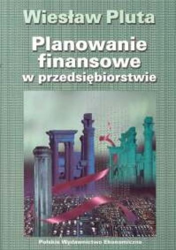 Okładka książki Planowanie finansowe w przedsiębiorstwie
