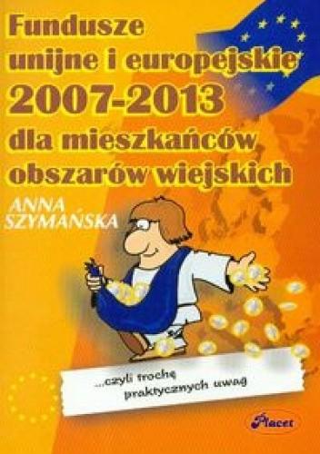 Okładka książki Fundusze unijne i europejskie 2007 - 2013 dla mieszkańców obszar