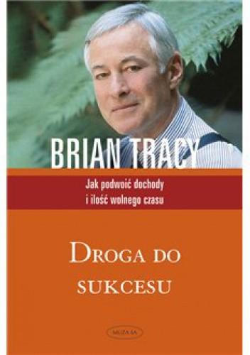 Okładka książki Droga do sukcesu. Jak podwoić dochody i ilość wolnego czasu