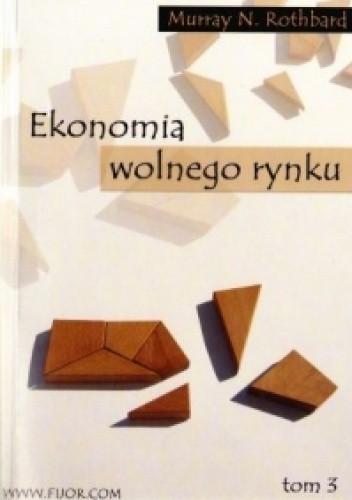 Okładka książki Ekonomia wolnego rynku. Tom 3