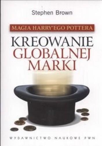 Okładka książki Magia Harry'ego Pottera. Kreowanie globalnej marki