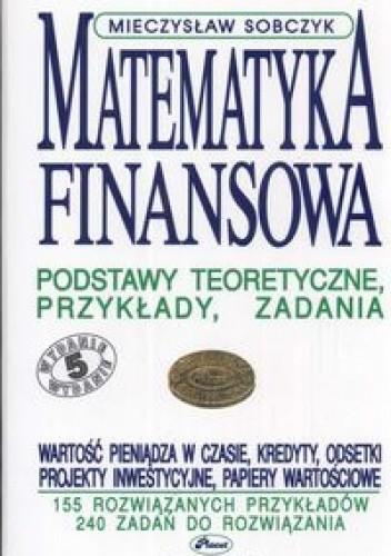 Okładka książki Matematyka finansowa podstawy teoretyczne przykłady zadania