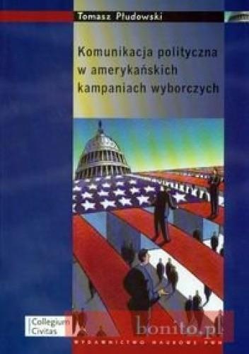 Okładka książki Komunikacja polityczna w amerykańskich kampaniach wyborczych