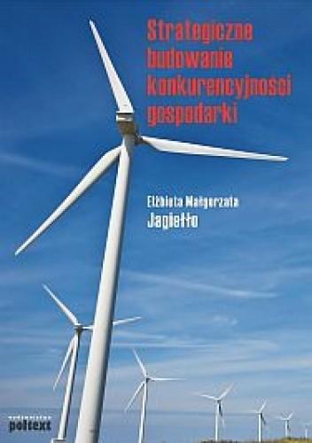 Okładka książki Strategiczne budowanie konkurencyjności gospodarki