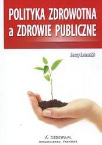 Okładka książki Polityka zdrowotna a zdrowie publiczne /Ochrona zdrowia w gospodarce rynkowej.
