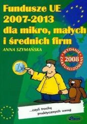Okładka książki Fundusze UE 2007-2013 dla mikro małych i średnich firm
