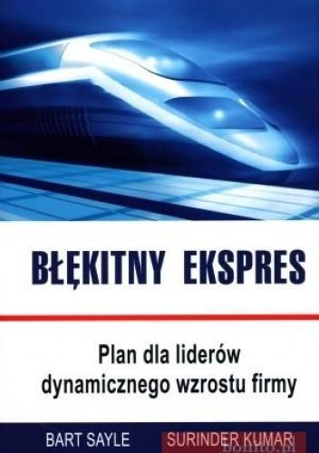 Okładka książki Błękitny Ekspres. Plan Dla Liderów Dynamicznego Wzrostu Firmy