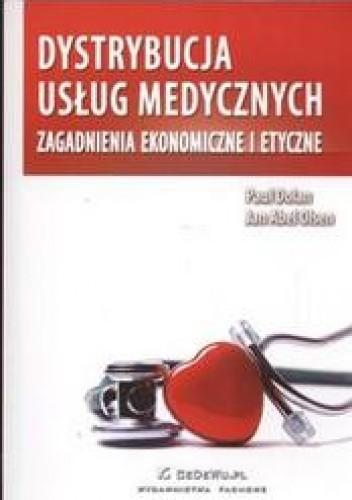 Okładka książki Dystrybucja usług medycznych. Zagadnienia ekonomiczne i etyczne