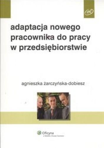 Okładka książki Adaptacja nowego pracownika do pracy w przedsiębiorstwie