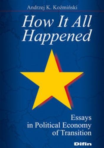 Okładka książki How It All Happened. Essays in Political Economy of Transition