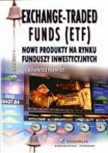 Okładka książki Exchange-Traded Funds (ETF). Nowe produkty na rynku funduszy inwestycyjnych