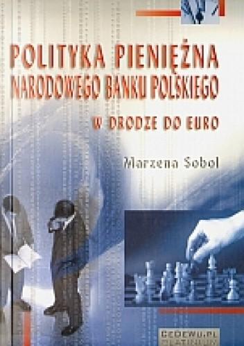 Okładka książki Polityka pieniężna Narodowego Banku Polskiego w drodze do Euro