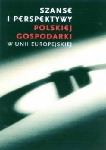 Okładka książki Szanse i perspektywy polskiej gospodarki w Unii Europejskiej