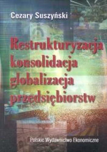 Okładka książki Restrukturyzacja, konsolidacja, globalizacja przedsiębiorstw