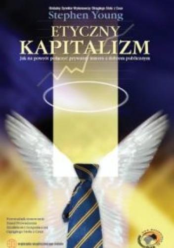 Okładka książki Etyczny kapitalizm /Jak na powrót połączyć prywatny interes z dobrem publicznym wyzwania współcz