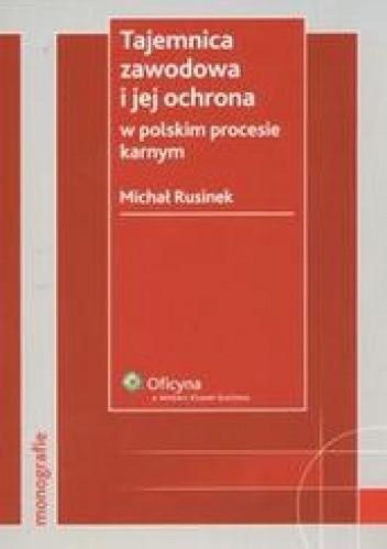 Okładka książki Tajemnica zawodowa i jej ochrona w polskim procesie karnym /Monografie