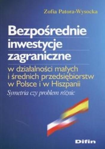 Okładka książki Bezpośrednie inwestycje zagraniczne w działalności małych i średnich przedsiębiorstw w Polsce i w Hiszpanii. Symetria czy problem różnic