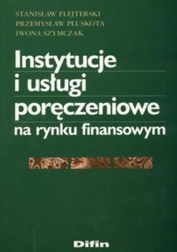 Okładka książki Instytucje i usługi poręczeniowe na rynku finansowym