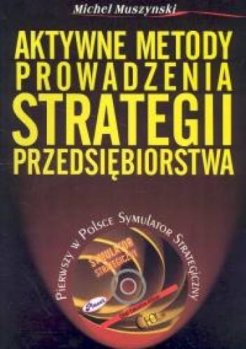 Okładka książki Aktywne metody prowadzenia strategii przedsiębiorstwa + CD