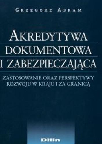 Okładka książki Akredytywa dokumentowa i zabezpieczająca. zastosowanie oraz perspektywy rozwoju w kraju i za granicą