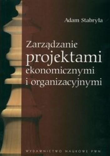 Okładka książki zarządzanie projektami ekonomicznymi i organizacyjnymi