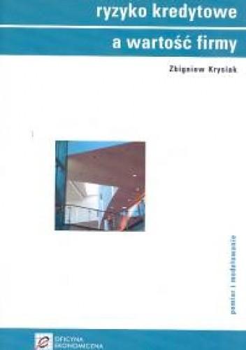 Okładka książki Ryzyko kredytowe a wartość firmy /Pomiar i modelowanie