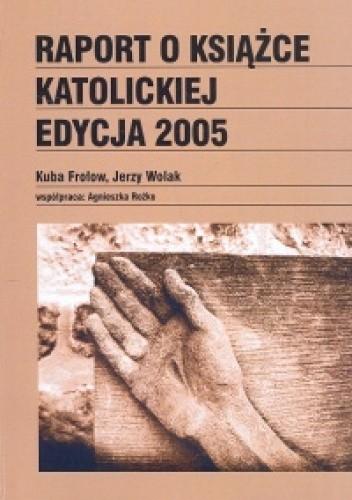 Okładka książki Raport o książce katolickiej 2005 - Frołow Kuba