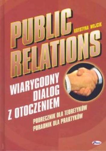 Okładka książki Public Relations. Wiarygodny dialog z otoczeniem - Wojcik Krystyna