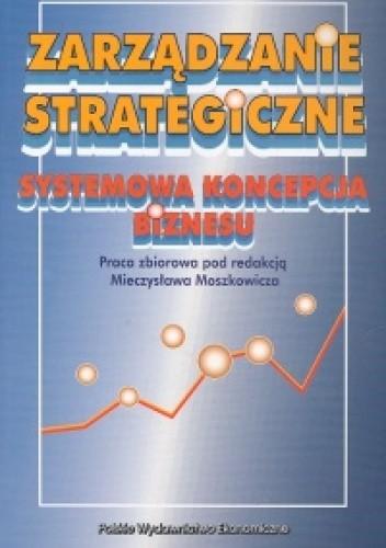 Okładka książki Zarządzanie strategiczne Systemowa koncepcja biznesu