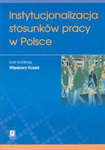 Okładka książki Instytucjonalizacja stosunków pracy w Polsce