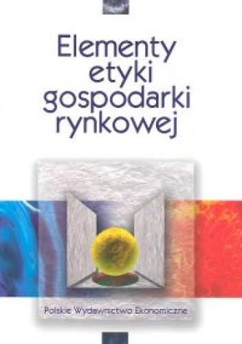 Okładka książki Elementy etyki gospodarki rynkowej