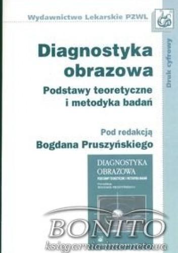 Okładka książki Diagnostyka obrazowa Podstawy teoretyczne i metodyka badań