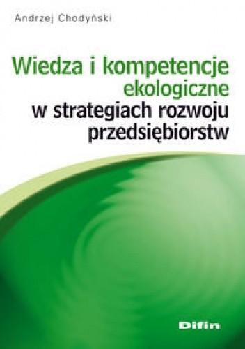 Okładka książki Wiedza i kompetencje ekologiczne w strategiach rozwoju przedsiębiorstw