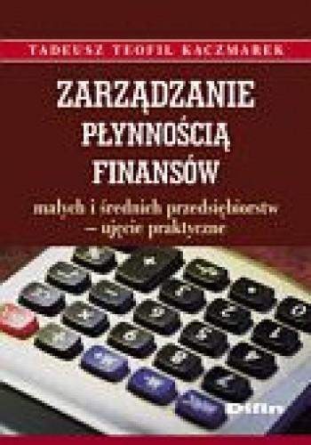 Okładka książki Zarządzanie płynnością finansów małych i średnich przedsiębiorstw - ujęcie praktyczne