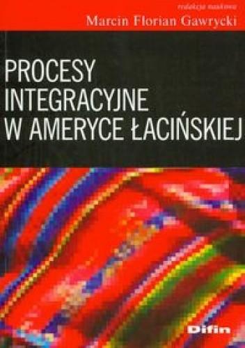 Okładka książki Procesy integracyjne w Ameryce łacińskiej