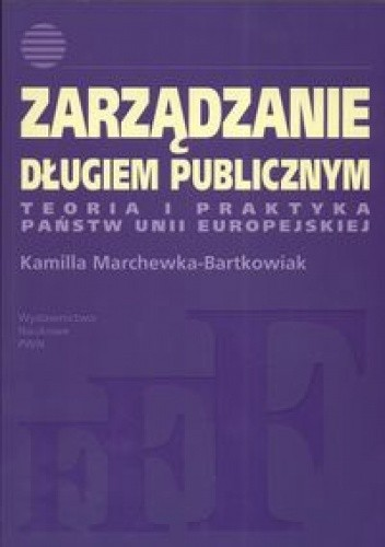 Okładka książki Zarządzanie długiem publicznym. Teoria i praktyka państw Unii Europejskiej
