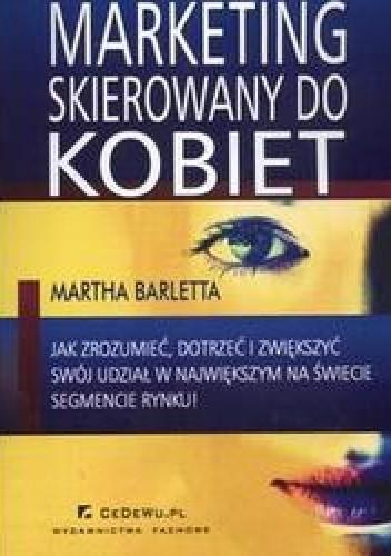 Okładka książki Marketing skierowany do kobiet /Jak zrozumieć dotrzeć i zwiększyć swój udział w największym na ś