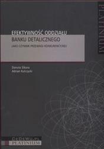 Okładka książki Efektywność oddziału banku detalicznego /Jako czynnik przewagi konkurencyjnej
