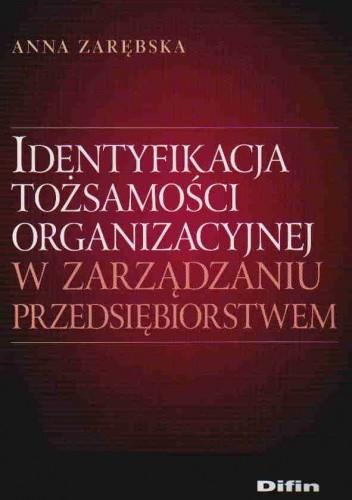 Okładka książki Identyfikacja tożsamości organizacyjnej w zarządzaniu przedsiębiorstwem