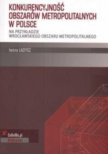 Okładka książki Konkurencyjność obszarów metropolitalnych w Polsce