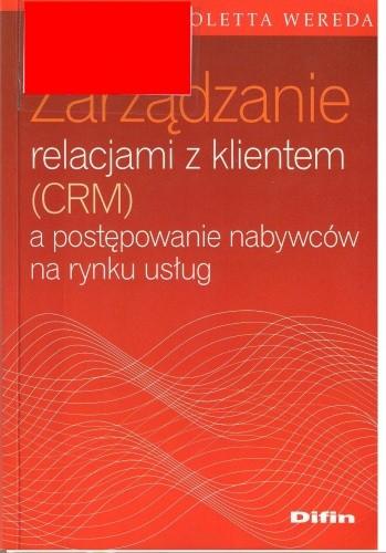 Okładka książki Zarządzanie relacjami z klientem (CRM) a postępowanie nabywców na rynku usług
