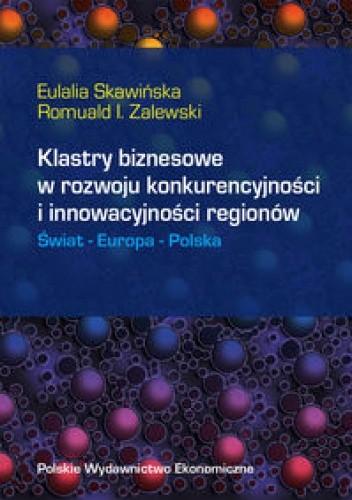 Okładka książki Klastry biznesowe w rozwoju konkurencyjności i innowacyjności regionów. Świat-Europa-Polska