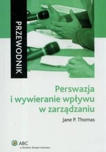 Okładka książki Perswazja i wywieranie wpływu w zarządzaniu. Przewodnik