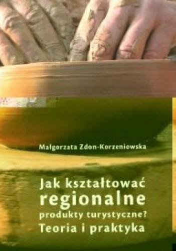 Okładka książki Jak kształtować regionalne produkty turystyczne