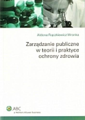 Okładka książki zarządzanie publiczne w teorii i praktyce ochrony zdrowia