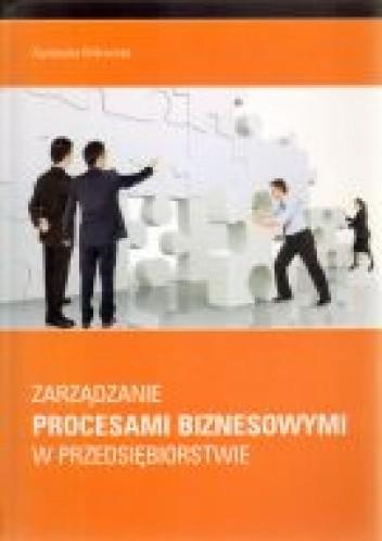 Okładka książki Zarządzanie procesami biznesowymi w przedsiębiorstwie