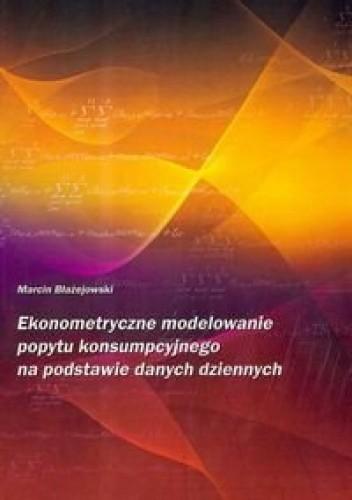 Okładka książki Ekonometryczne modelowanie popytu konsumpcyjnego na podstawie danych dziennych